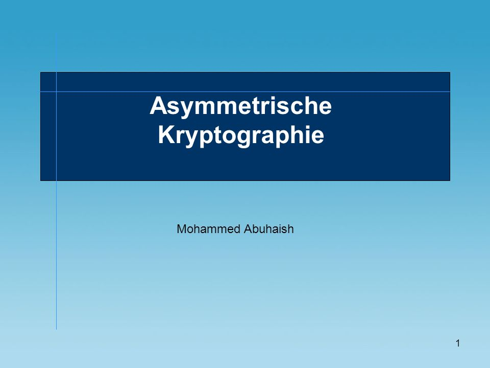 1 Asymmetrische Kryptographie Mohammed Abuhaish