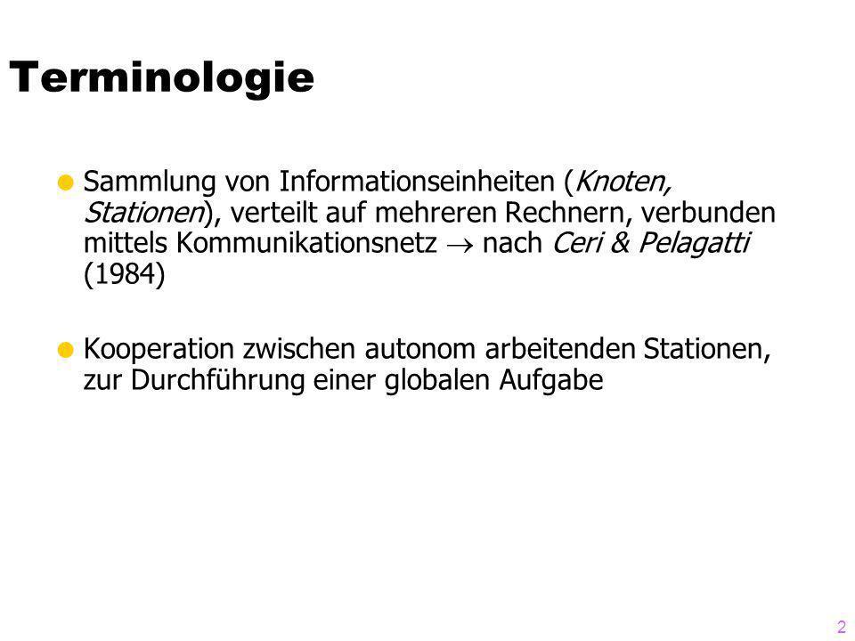 2 Terminologie Sammlung von Informationseinheiten (Knoten, Stationen), verteilt auf mehreren Rechnern, verbunden mittels Kommunikationsnetz nach Ceri & Pelagatti (1984) Kooperation zwischen autonom arbeitenden Stationen, zur Durchführung einer globalen Aufgabe