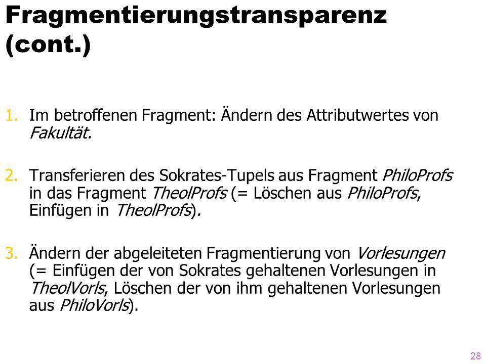 28 Fragmentierungstransparenz (cont.) 1.Im betroffenen Fragment: Ändern des Attributwertes von Fakultät. 2.Transferieren des Sokrates-Tupels aus Fragm