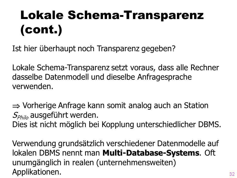 32 Lokale Schema-Transparenz (cont.) Ist hier überhaupt noch Transparenz gegeben? Lokale Schema-Transparenz setzt voraus, dass alle Rechner dasselbe D