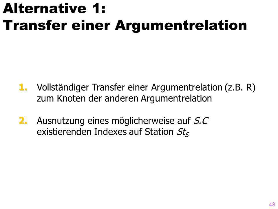 48 Alternative 1: Transfer einer Argumentrelation Vollständiger Transfer einer Argumentrelation (z.B. R) zum Knoten der anderen Argumentrelation Ausnu