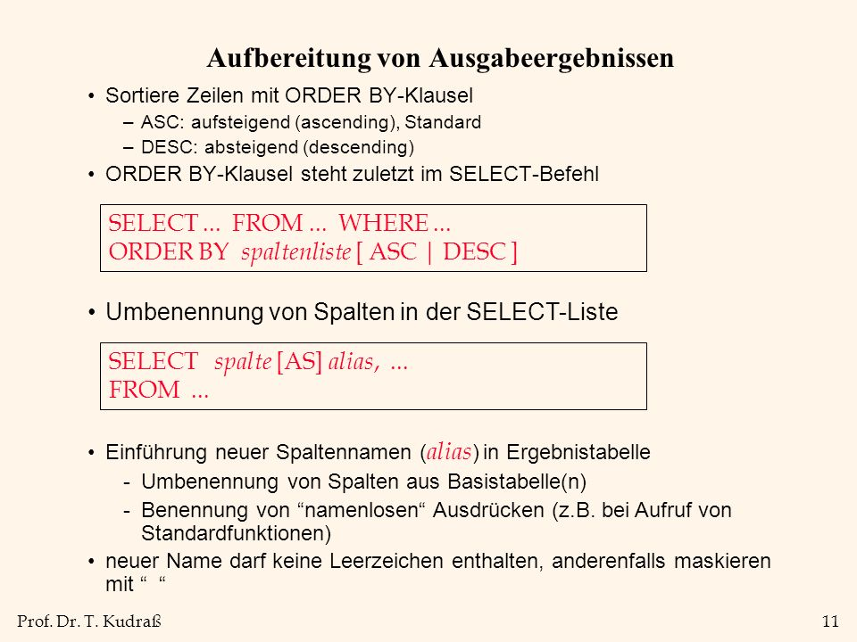 Prof. Dr. T. Kudraß11 Aufbereitung von Ausgabeergebnissen Sortiere Zeilen mit ORDER BY-Klausel –ASC: aufsteigend (ascending), Standard –DESC: absteige