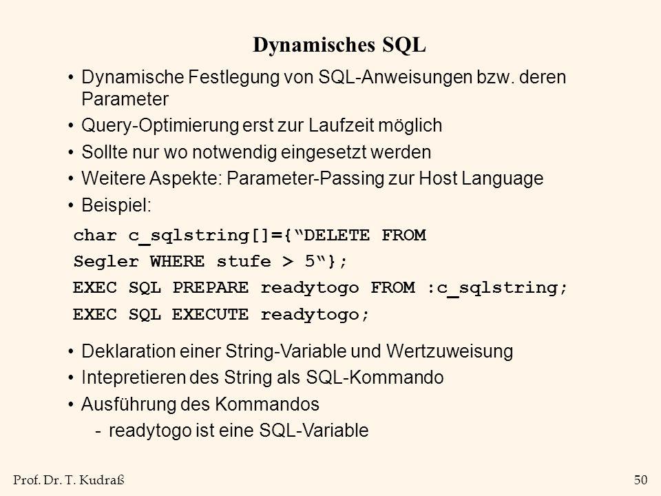 Prof. Dr. T. Kudraß50 Dynamisches SQL Dynamische Festlegung von SQL-Anweisungen bzw. deren Parameter Query-Optimierung erst zur Laufzeit möglich Sollt