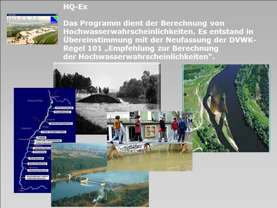 HQ-Ex Das Programm dient der Berechnung von Hochwasserwahrscheinlichkeiten. Es entstand in Übereinstimmung mit der Neufassung der DVWK- Regel 101 Empf