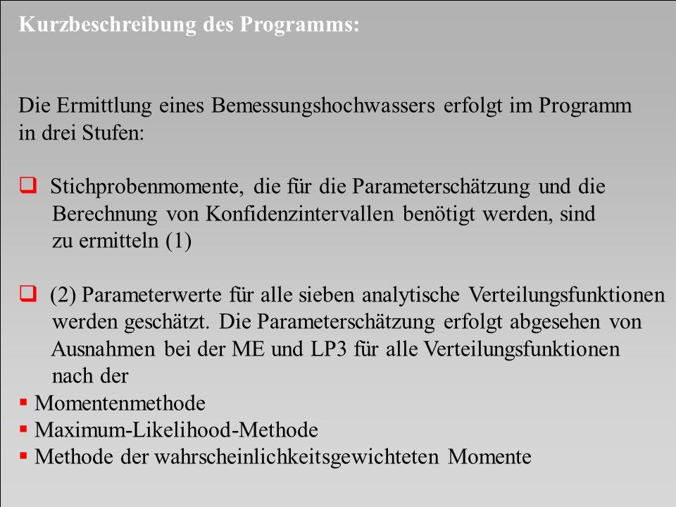Kurzbeschreibung des Programms: Die Ermittlung eines Bemessungshochwassers erfolgt im Programm in drei Stufen: Stichprobenmomente, die für die Paramet