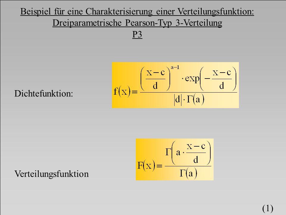 Beispiel für eine Charakterisierung einer Verteilungsfunktion: Dreiparametrische Pearson-Typ 3-Verteilung P3 Dichtefunktion: Verteilungsfunktion (1)