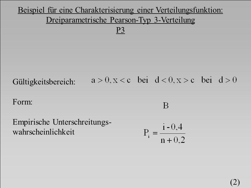 Beispiel für eine Charakterisierung einer Verteilungsfunktion: Dreiparametrische Pearson-Typ 3-Verteilung P3 Parameterschätzung: bei q 3 <0 Spiegelung an F-Achse (x -x) bei n>50, q 3 * >0,15 1.