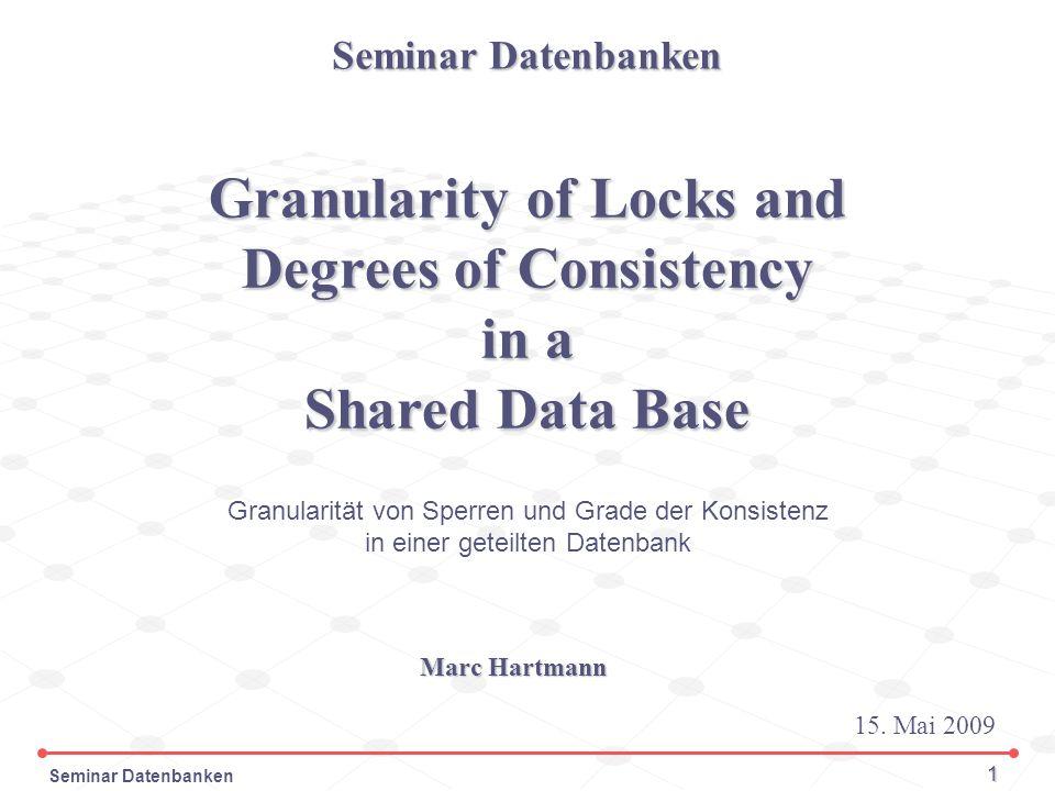 Seminar Datenbanken 32 Konsistenzgrade Benennungen: Eine Ausgabe einer Transaktion nennen wir festgelegt (committed), wenn die Transaktion auf ihr Recht zum Rückgängigmachen verzichtet.