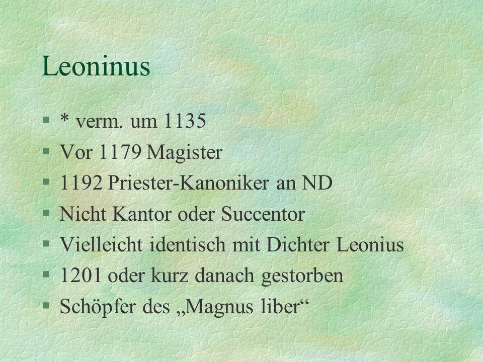 Leoninus §* verm. um 1135 §Vor 1179 Magister §1192 Priester-Kanoniker an ND §Nicht Kantor oder Succentor §Vielleicht identisch mit Dichter Leonius §12