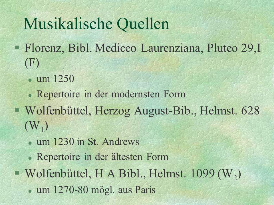 Musikalische Quellen §Florenz, Bibl. Mediceo Laurenziana, Pluteo 29,I (F) l um 1250 l Repertoire in der modernsten Form §Wolfenbüttel, Herzog August-B