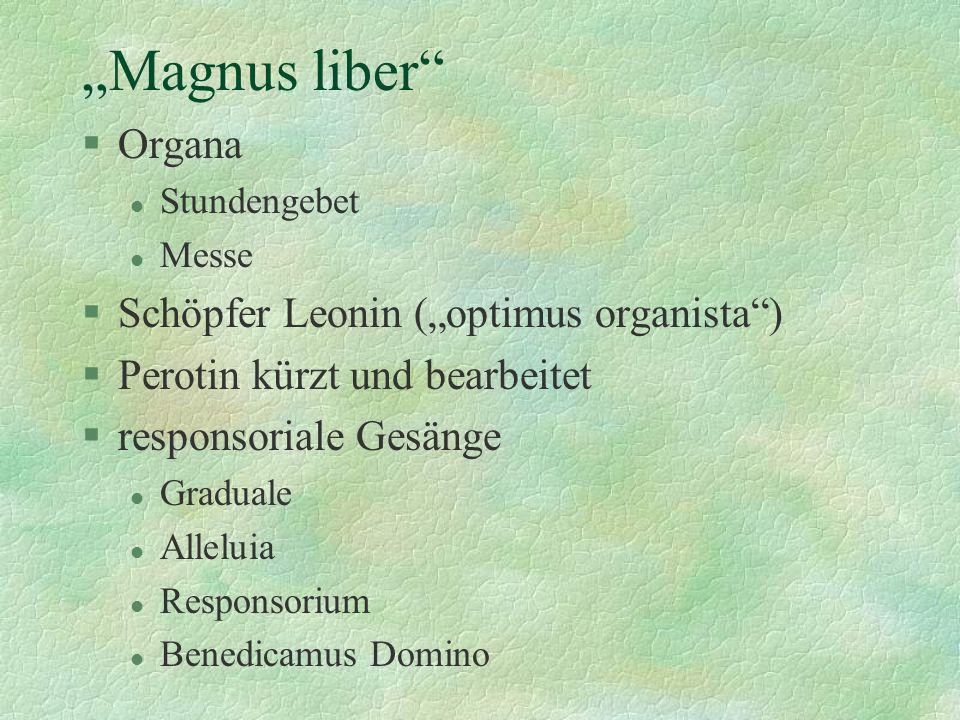 Magnus liber §Organa l Stundengebet l Messe §Schöpfer Leonin (optimus organista) §Perotin kürzt und bearbeitet §responsoriale Gesänge l Graduale l All
