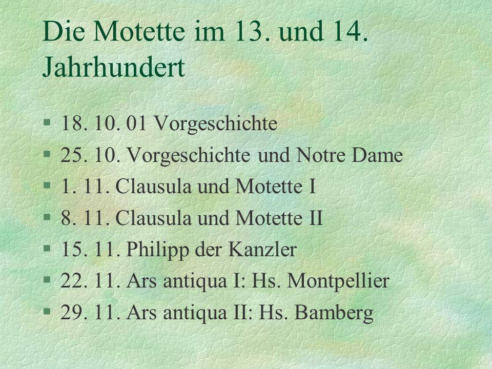Die Motette im 13. und 14. Jahrhundert §18. 10. 01 Vorgeschichte §25. 10. Vorgeschichte und Notre Dame §1. 11. Clausula und Motette I §8. 11. Clausula