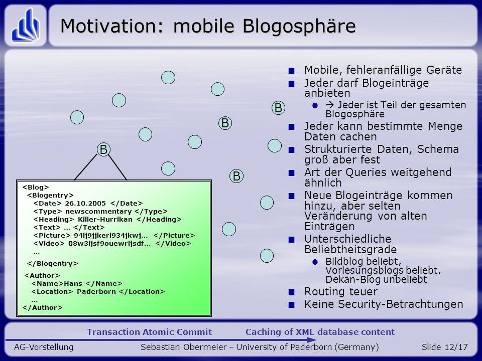 Transaction Atomic Commit Caching of XML database content AG-Vorstellung Sebastian Obermeier – University of Paderborn (Germany)Slide 12/17 Motivation