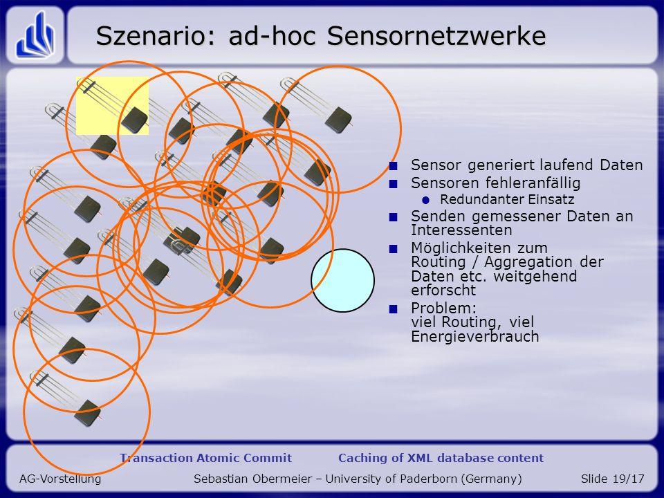 Transaction Atomic Commit Caching of XML database content AG-Vorstellung Sebastian Obermeier – University of Paderborn (Germany)Slide 19/17 Szenario:
