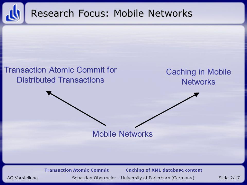 Transaction Atomic Commit Caching of XML database content AG-Vorstellung Sebastian Obermeier – University of Paderborn (Germany)Slide 3/17 Begriffe Verteilte Datenbank Verteilte Transaktion Atomizität Serialisierbarkeit 2-Phasen-Commit Kompensation Mobile Ad-Hoc Netzwerk T T 1 T 3 T 2 nöö ok r L (y) r L (z) w L (z) c L DB 1 : r 1 (x) c 1 r 2 (x) w 2 (x) c 2 DB 2 : r 1 (y) w 1 (y) c 1 r 2 (z) c 2 t 2 t L t 1