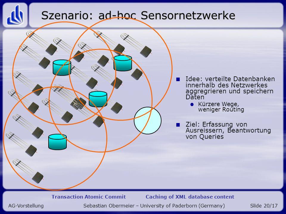 Transaction Atomic Commit Caching of XML database content AG-Vorstellung Sebastian Obermeier – University of Paderborn (Germany)Slide 20/17 Szenario: