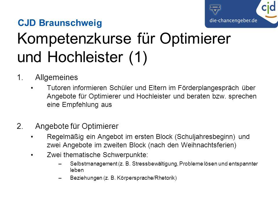 CJD Braunschweig Kompetenzkurse für Optimierer und Hochleister (1) 1.Allgemeines Tutoren informieren Schüler und Eltern im Förderplangespräch über Angebote für Optimierer und Hochleister und beraten bzw.