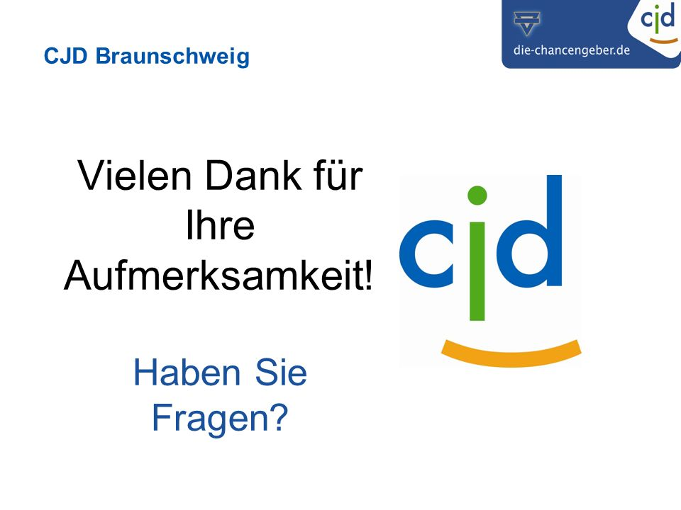 CJD Braunschweig Vielen Dank für Ihre Aufmerksamkeit! Haben Sie Fragen