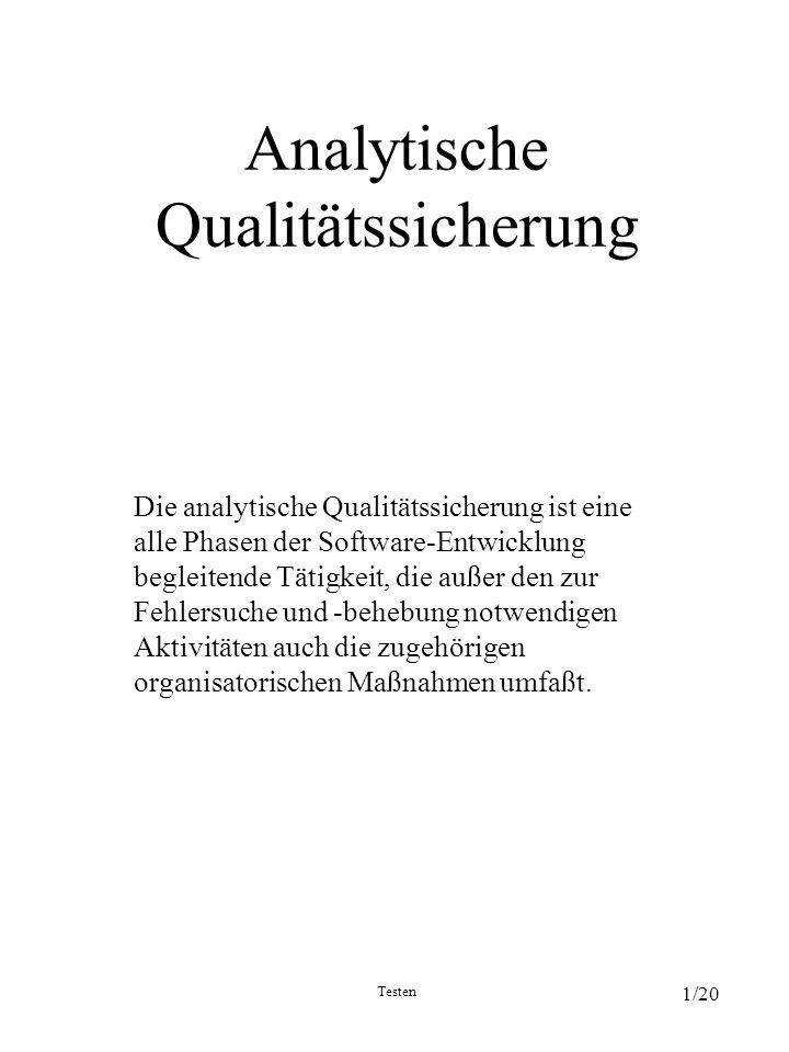 Testen 1/20 Analytische Qualitätssicherung Die analytische Qualitätssicherung ist eine alle Phasen der Software-Entwicklung begleitende Tätigkeit, die