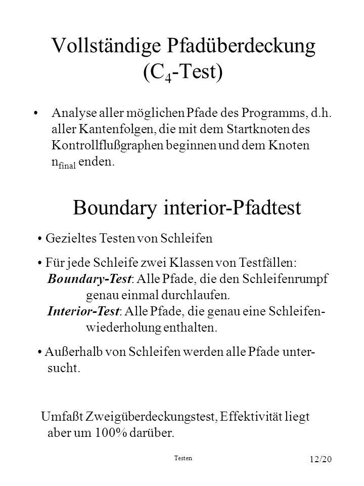 Testen 12/20 Vollständige Pfadüberdeckung (C 4 -Test) Analyse aller möglichen Pfade des Programms, d.h. aller Kantenfolgen, die mit dem Startknoten de