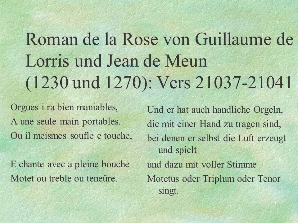 Roman de la Rose von Guillaume de Lorris und Jean de Meun (1230 und 1270): Vers 21037-21041 Orgues i ra bien maniables, A une seule main portables. Ou