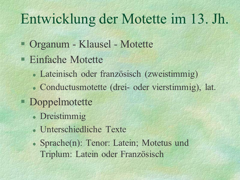 Entwicklung der Motette im 13. Jh. §Organum - Klausel - Motette §Einfache Motette l Lateinisch oder französisch (zweistimmig) l Conductusmotette (drei