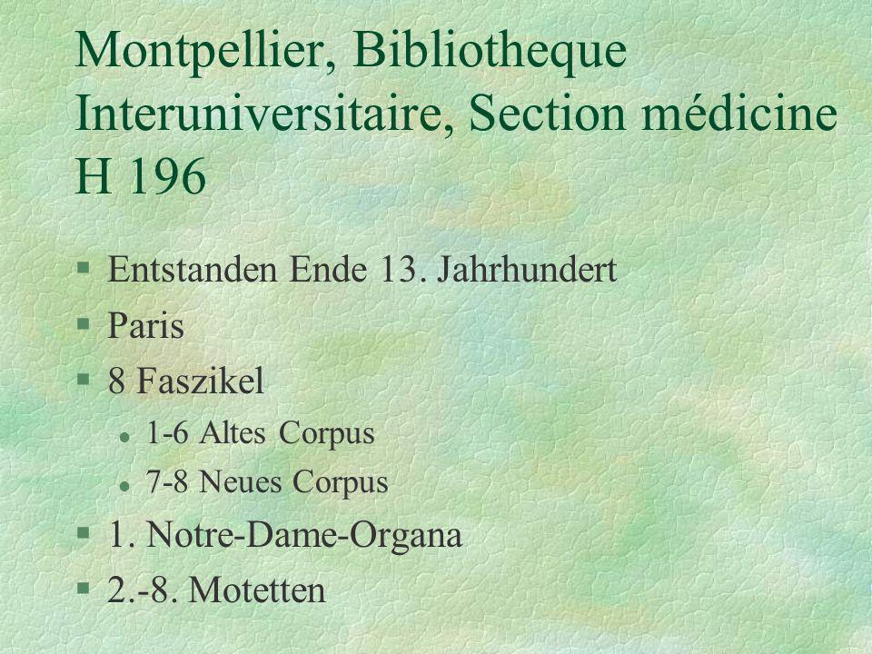 Montpellier, Bibliotheque Interuniversitaire, Section médicine H 196 §Entstanden Ende 13. Jahrhundert §Paris §8 Faszikel l 1-6 Altes Corpus l 7-8 Neue