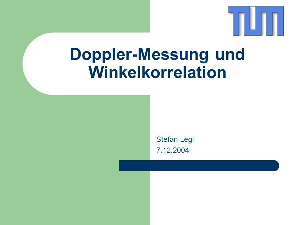 Doppler-Messung und Winkelkorrelation Stefan Legl 7.12.2004