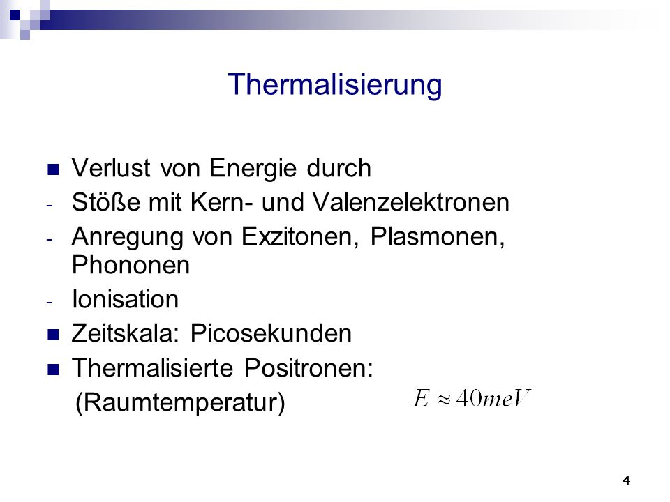 4 Thermalisierung Verlust von Energie durch - Stöße mit Kern- und Valenzelektronen - Anregung von Exzitonen, Plasmonen, Phononen - Ionisation Zeitskal