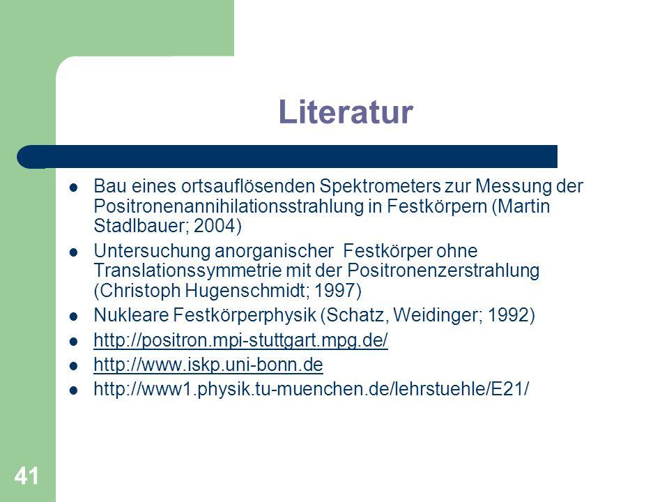 41 Literatur Bau eines ortsauflösenden Spektrometers zur Messung der Positronenannihilationsstrahlung in Festkörpern (Martin Stadlbauer; 2004) Untersu