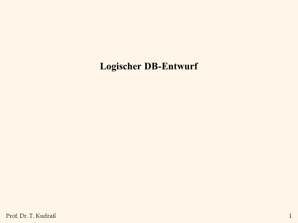 Prof. Dr. T. Kudraß1 Logischer DB-Entwurf