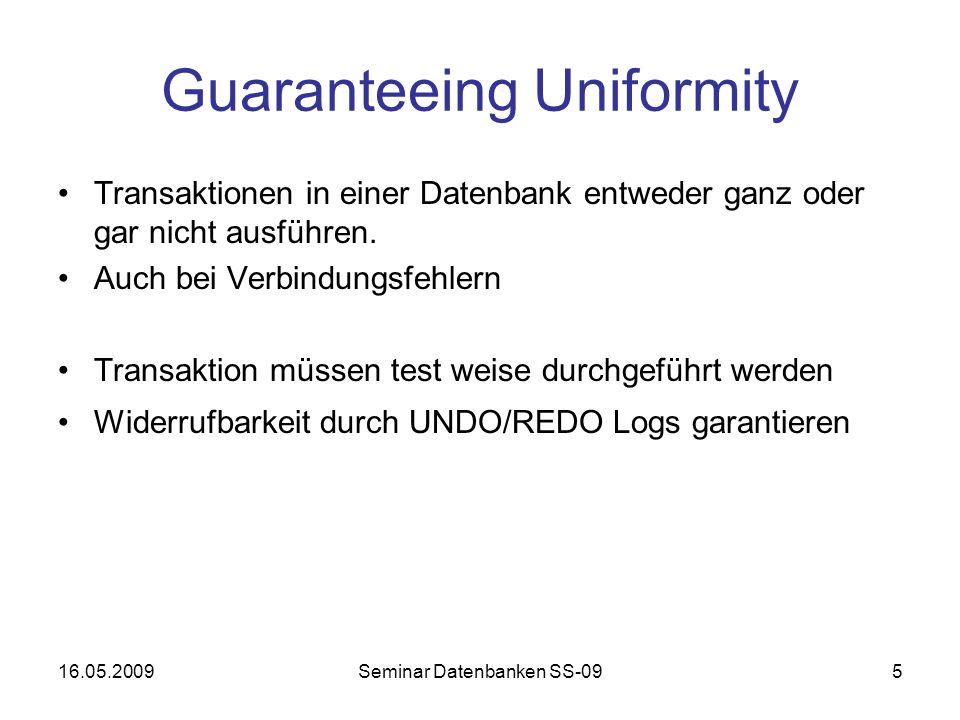 16.05.2009Seminar Datenbanken SS-095 Guaranteeing Uniformity Transaktionen in einer Datenbank entweder ganz oder gar nicht ausführen.