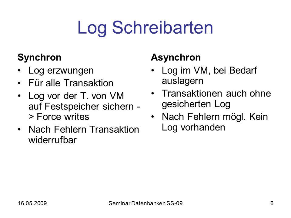 16.05.2009Seminar Datenbanken SS-096 Log Schreibarten Synchron Log erzwungen Für alle Transaktion Log vor der T.