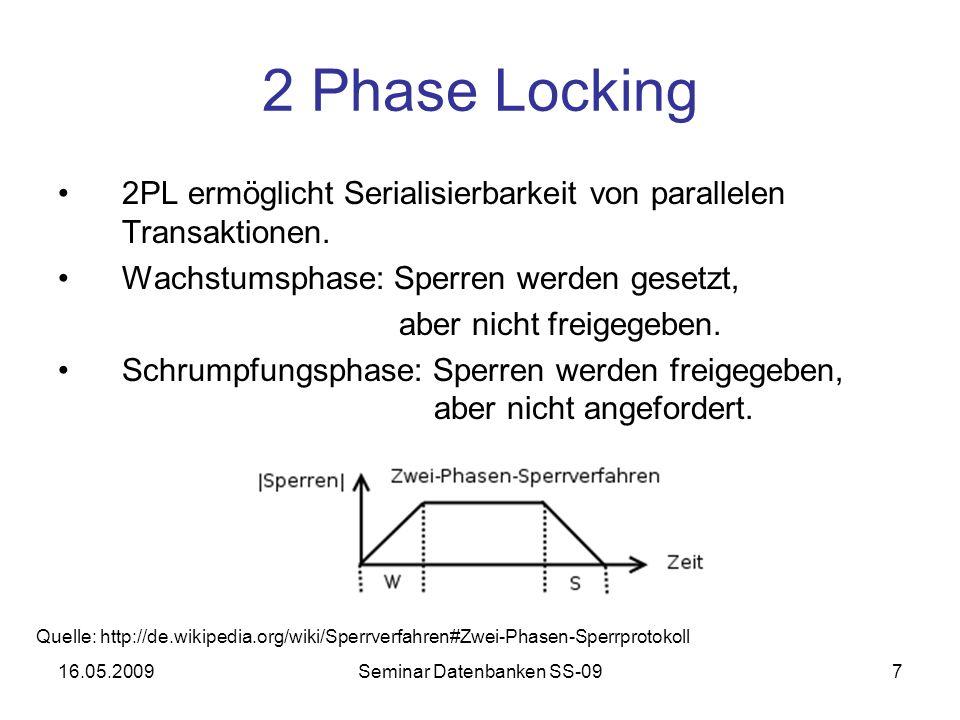 16.05.2009Seminar Datenbanken SS-097 2 Phase Locking 2PL ermöglicht Serialisierbarkeit von parallelen Transaktionen.