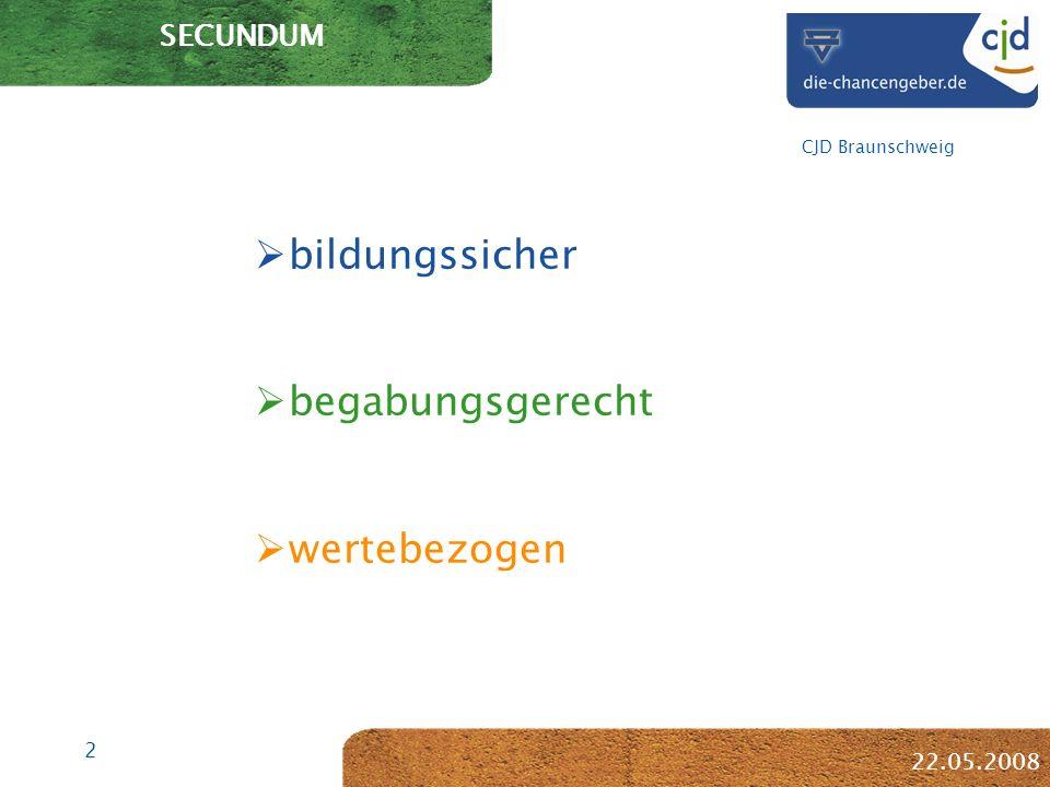 2 CJD Braunschweig 22.05.2008 SECUNDUM bildungssicher begabungsgerecht wertebezogen