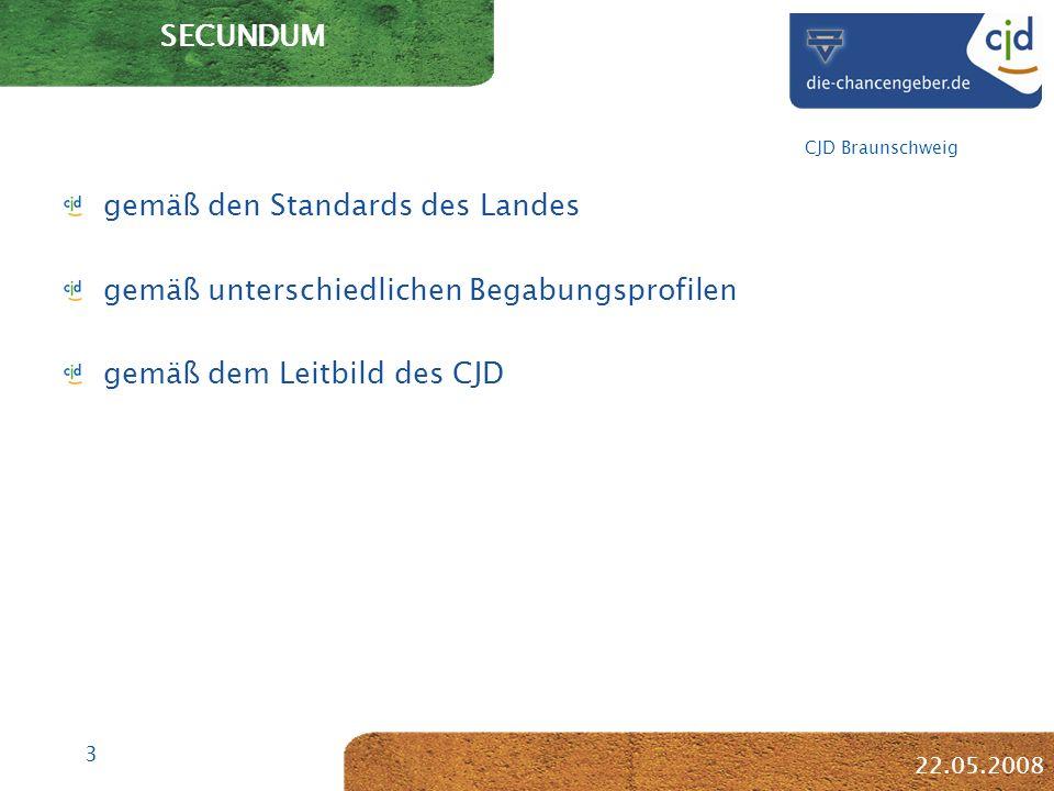 3 CJD Braunschweig 22.05.2008 SECUNDUM gemäß den Standards des Landes gemäß unterschiedlichen Begabungsprofilen gemäß dem Leitbild des CJD