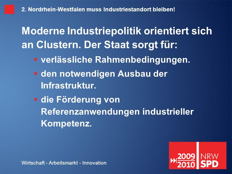 Wirtschaft - Arbeitsmarkt - Innovation 2. Nordrhein-Westfalen muss Industriestandort bleiben.