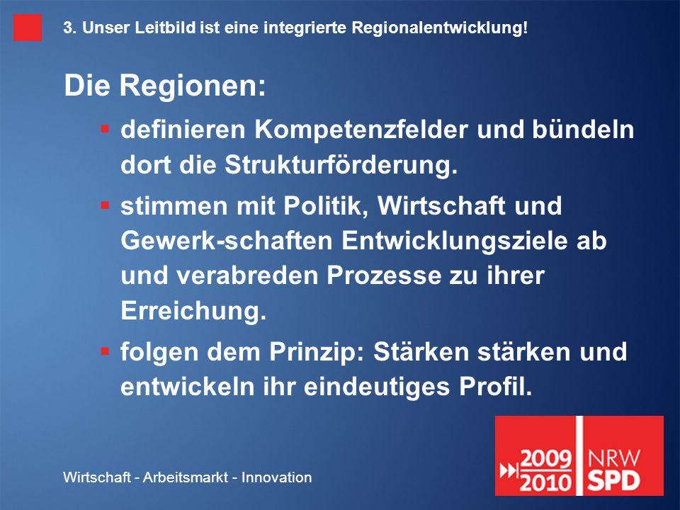 Wirtschaft - Arbeitsmarkt - Innovation 3. Unser Leitbild ist eine integrierte Regionalentwicklung.
