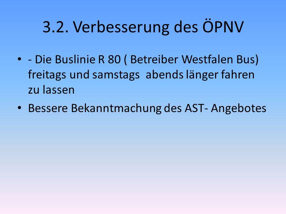 3.2. Verbesserung des ÖPNV - Die Buslinie R 80 ( Betreiber Westfalen Bus) freitags und samstags abends länger fahren zu lassen Bessere Bekanntmachung