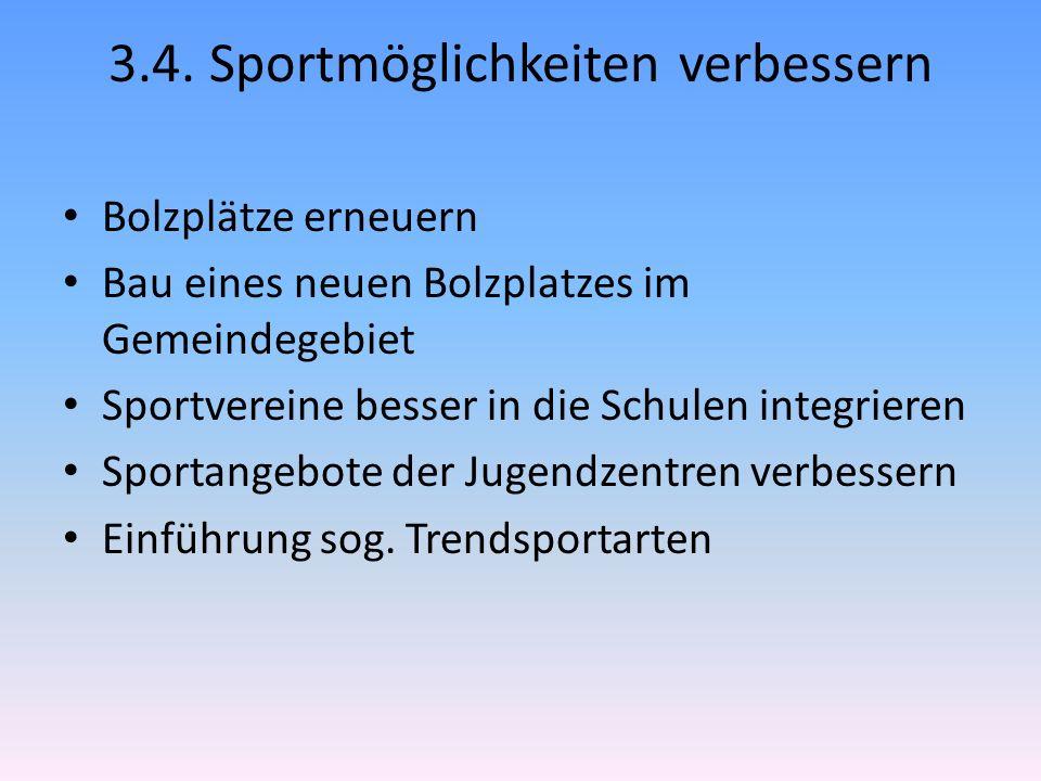 3.4. Sportmöglichkeiten verbessern Bolzplätze erneuern Bau eines neuen Bolzplatzes im Gemeindegebiet Sportvereine besser in die Schulen integrieren Sp