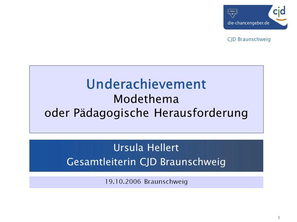 CJD Braunschweig 1 Underachievement Modethema oder Pädagogische Herausforderung Ursula Hellert Gesamtleiterin CJD Braunschweig 19.10.2006 Braunschweig