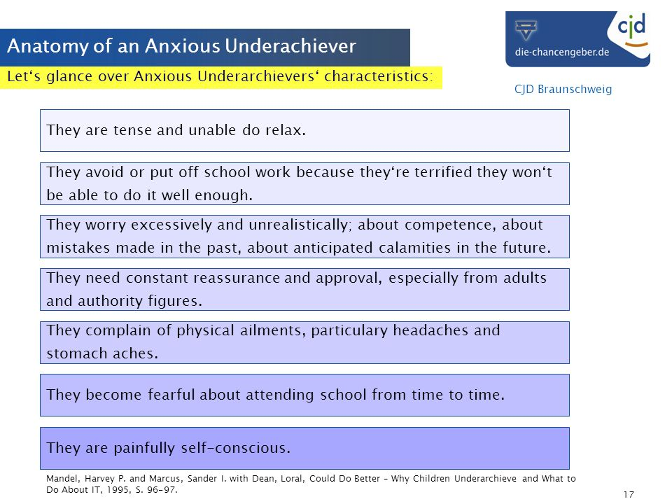 CJD Braunschweig 17 Anatomy of an Anxious Underachiever They worry excessively and unrealistically; about competence, about mistakes made in the past,