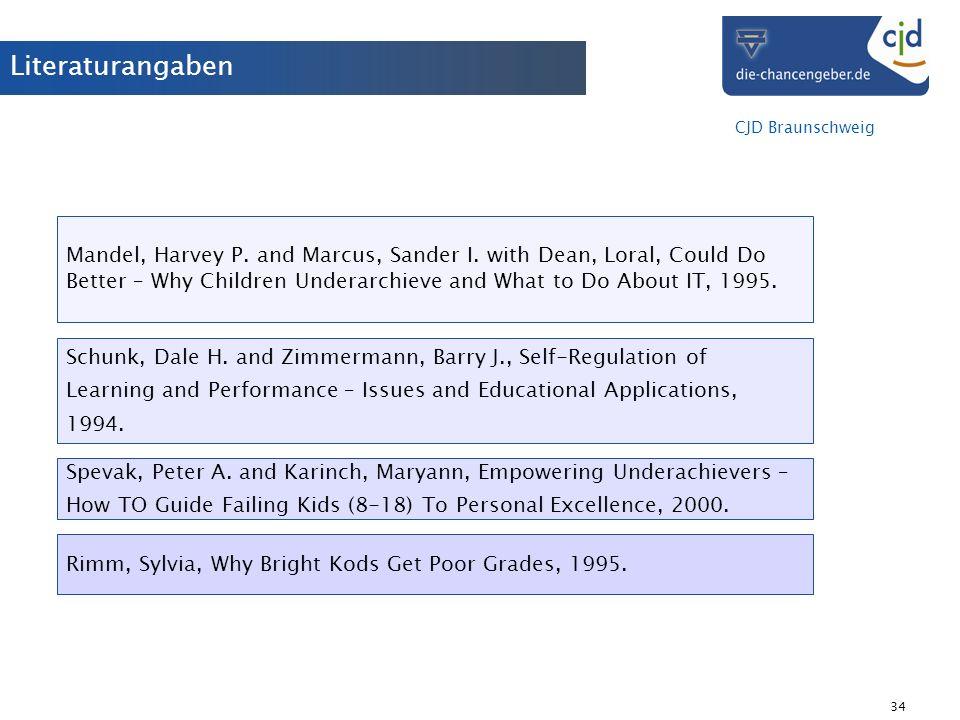 CJD Braunschweig 34 Literaturangaben Spevak, Peter A. and Karinch, Maryann, Empowering Underachievers – How TO Guide Failing Kids (8-18) To Personal E