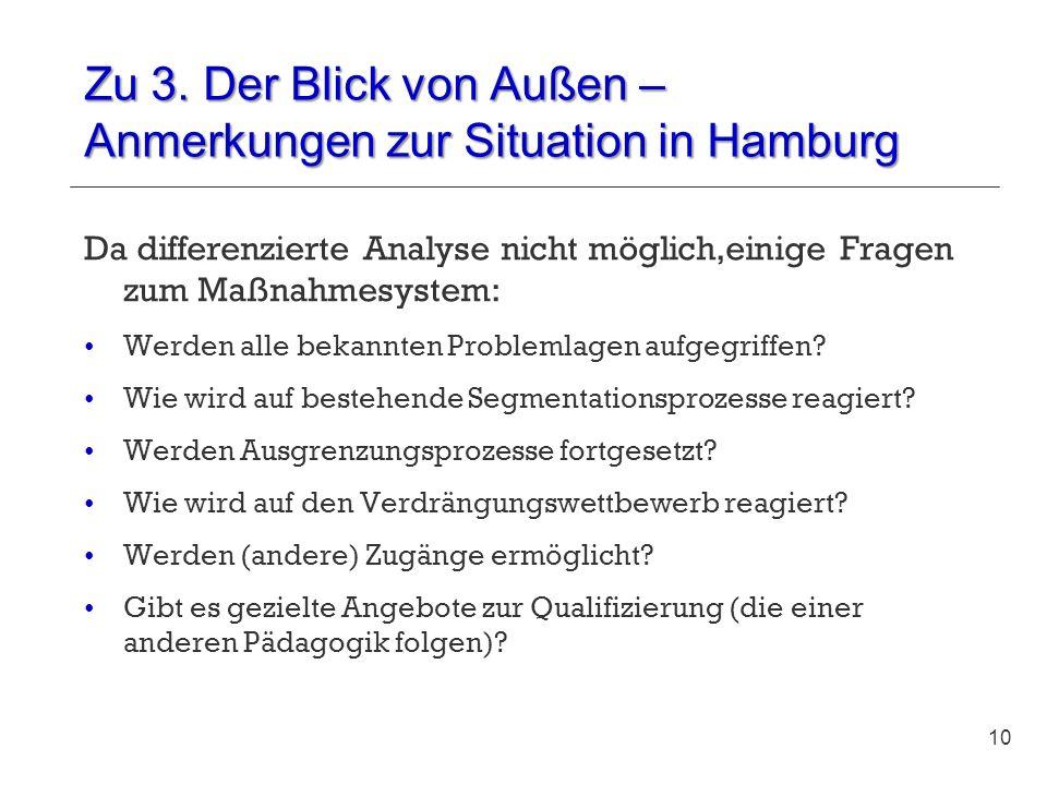 Zu 3. Der Blick von Außen – Anmerkungen zur Situation in Hamburg Da differenzierte Analyse nicht möglich,einige Fragen zum Maßnahmesystem: Werden alle
