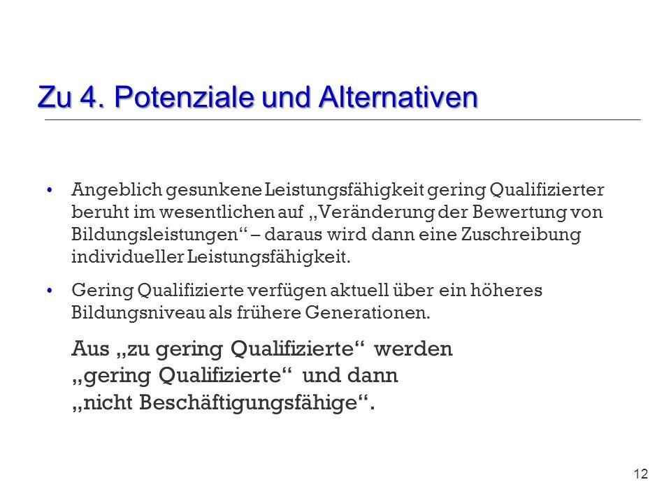 Zu 4. Potenziale und Alternativen 12 Angeblich gesunkene Leistungsfähigkeit gering Qualifizierter beruht im wesentlichen auf Veränderung der Bewertung