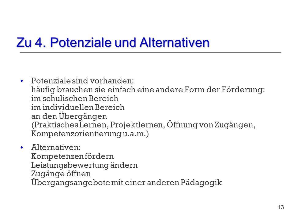 Zu 4. Potenziale und Alternativen 13 Potenziale sind vorhanden: häufig brauchen sie einfach eine andere Form der Förderung: im schulischen Bereich im