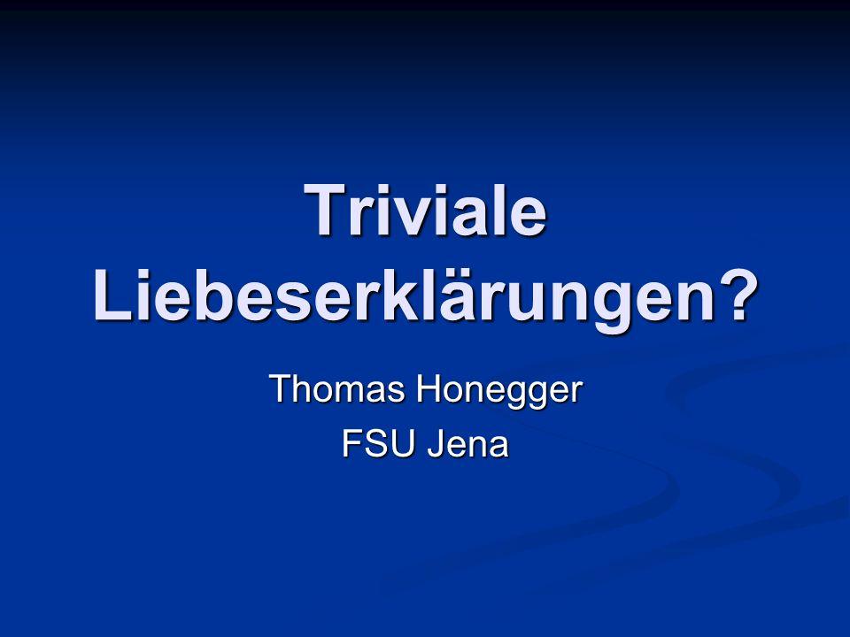 Triviale Liebeserklärungen? Thomas Honegger FSU Jena
