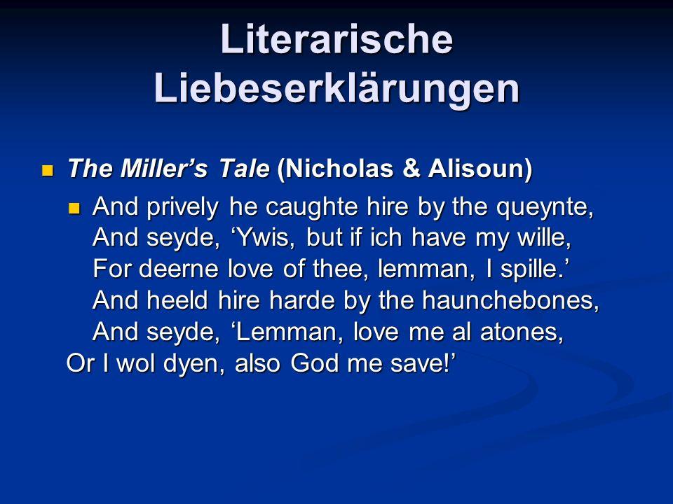 Literarische Liebeserklärungen The Millers Tale (Nicholas & Alisoun) The Millers Tale (Nicholas & Alisoun) And prively he caughte hire by the queynte,