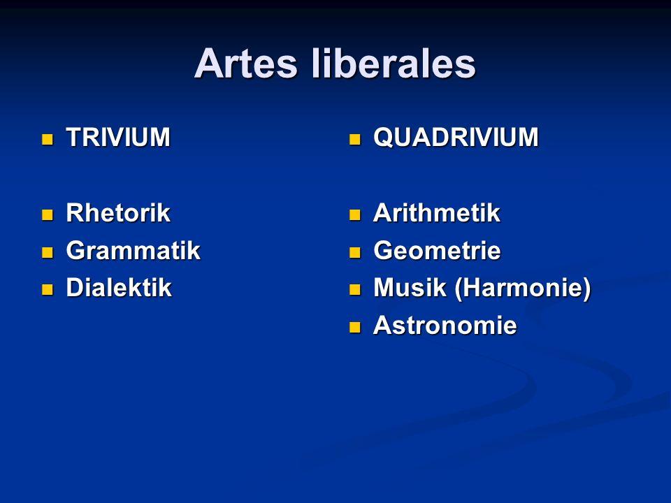 Artes liberales TRIVIUM TRIVIUM Rhetorik Rhetorik Grammatik Grammatik Dialektik Dialektik QUADRIVIUM Arithmetik Geometrie Musik (Harmonie) Astronomie