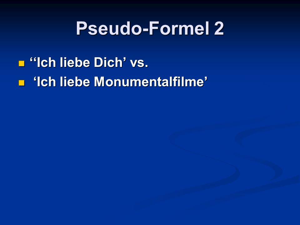 Pseudo-Formel 2 Ich liebe Dich vs.Ich liebe Dich vs. Ich liebe Monumentalfilme Ich liebe Monumentalfilme